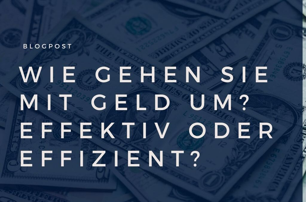 Wie gehen Sie mit Geld um? Effektiv oder effizient?