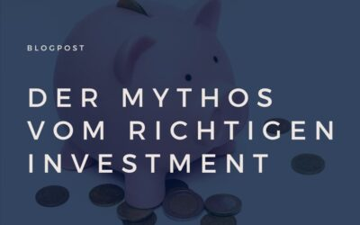 Der Mythos vom richtigen Investment
