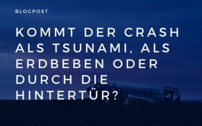 Kommt der Crash als Tsunami, als Erdbeben oder durch die Hintertür?